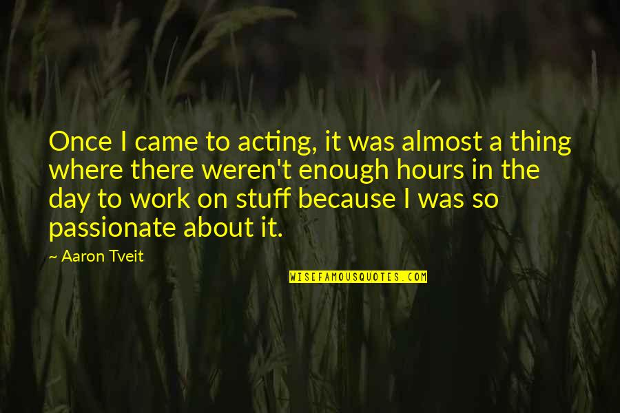 Almost Quotes By Aaron Tveit: Once I came to acting, it was almost