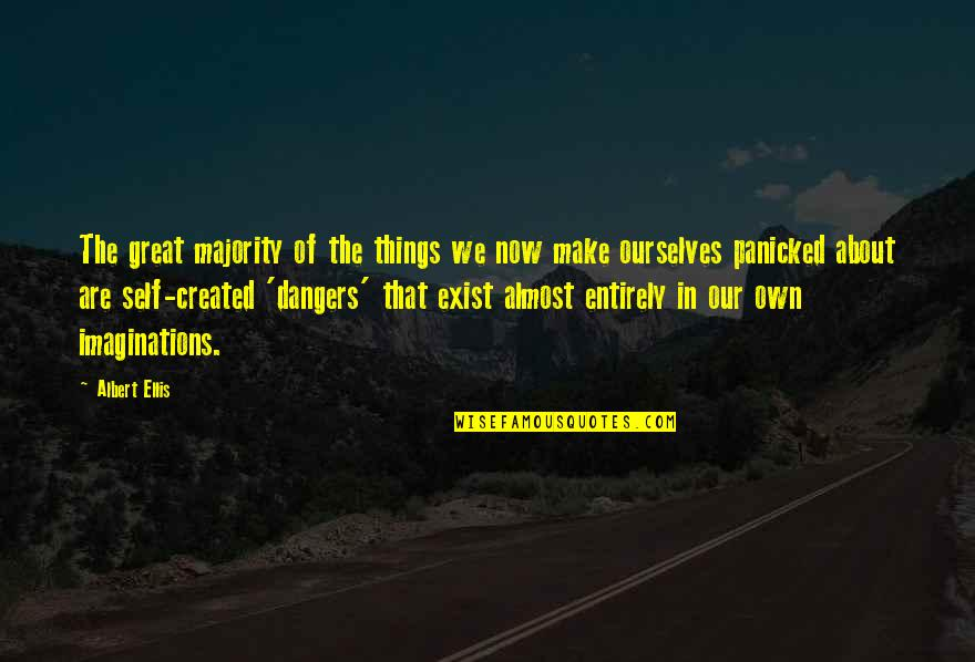 Almost Quotes By Albert Ellis: The great majority of the things we now