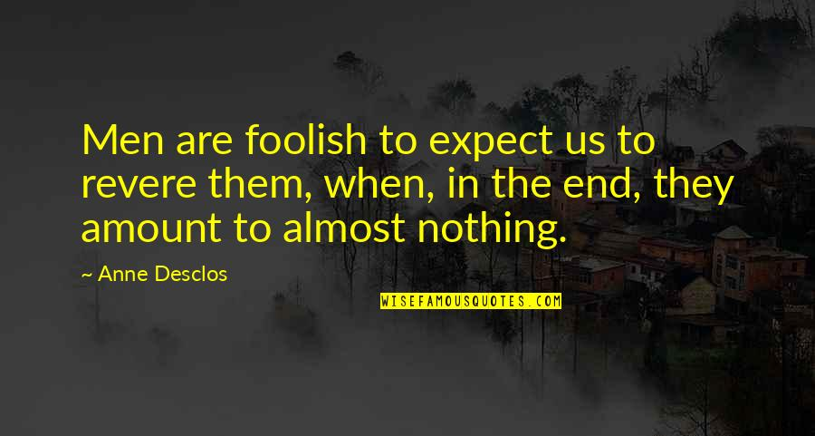Almost Quotes By Anne Desclos: Men are foolish to expect us to revere