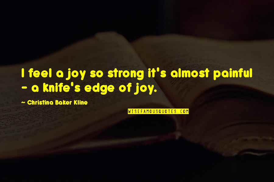 Almost Quotes By Christina Baker Kline: I feel a joy so strong it's almost
