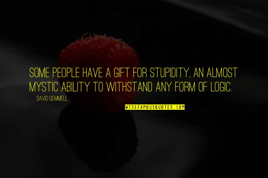 Almost Quotes By David Gemmell: Some people have a gift for stupidity, an