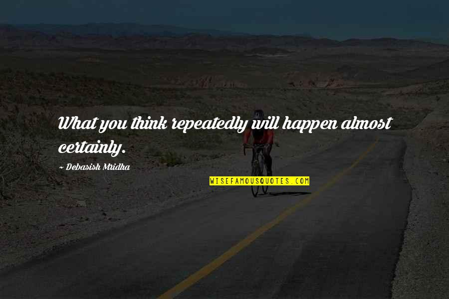 Almost Quotes By Debasish Mridha: What you think repeatedly will happen almost certainly.