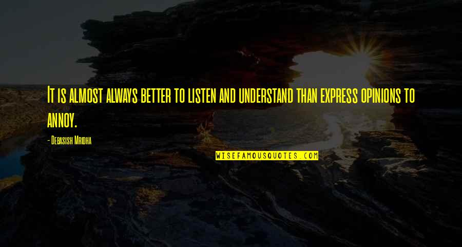 Almost Quotes By Debasish Mridha: It is almost always better to listen and