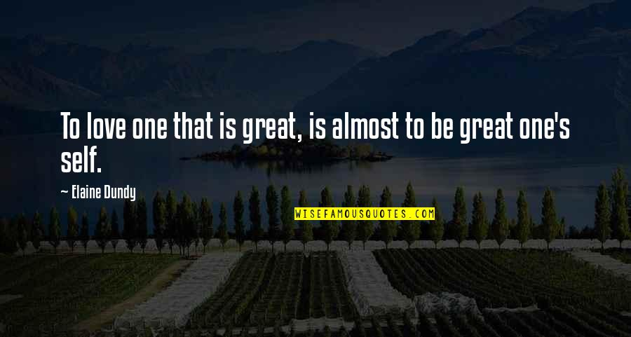 Almost Quotes By Elaine Dundy: To love one that is great, is almost