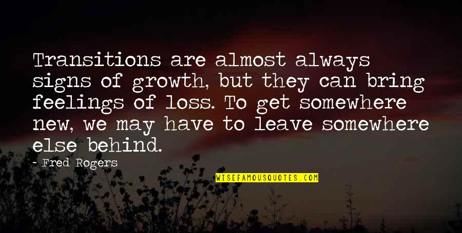 Almost Quotes By Fred Rogers: Transitions are almost always signs of growth, but