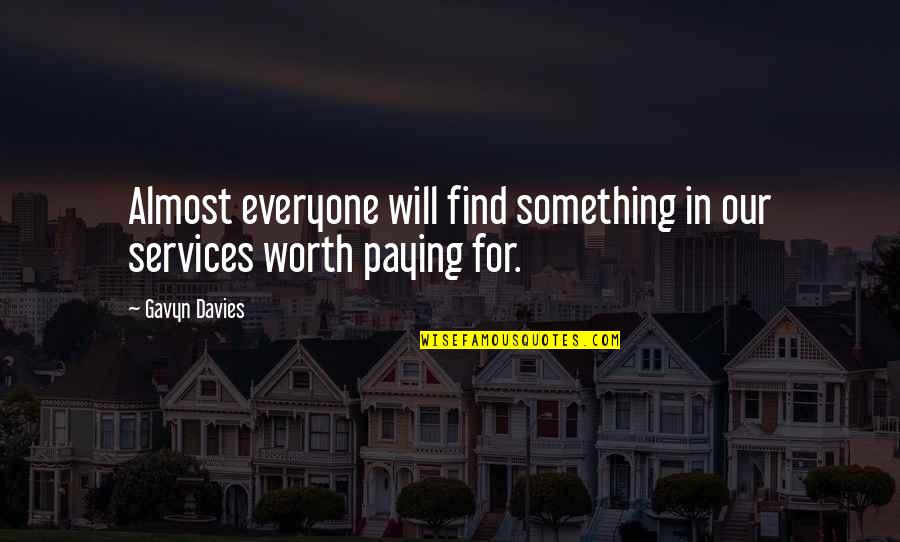 Almost Quotes By Gavyn Davies: Almost everyone will find something in our services