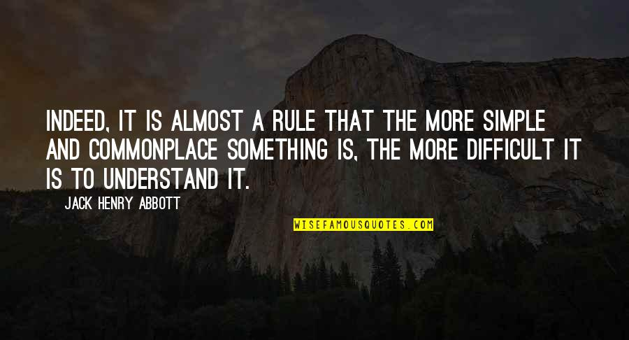 Almost Quotes By Jack Henry Abbott: Indeed, it is almost a rule that the