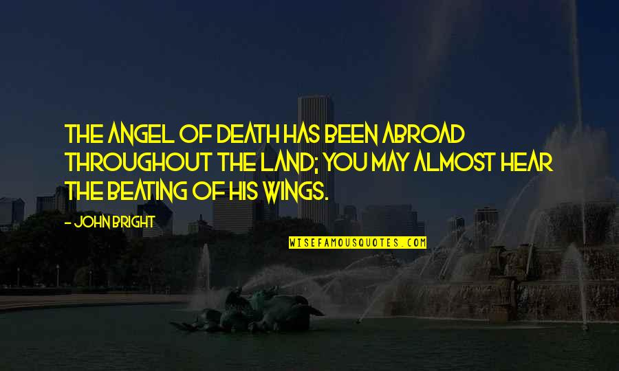 Almost Quotes By John Bright: The angel of death has been abroad throughout