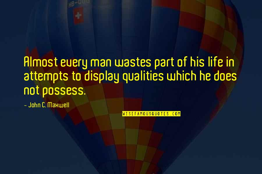 Almost Quotes By John C. Maxwell: Almost every man wastes part of his life