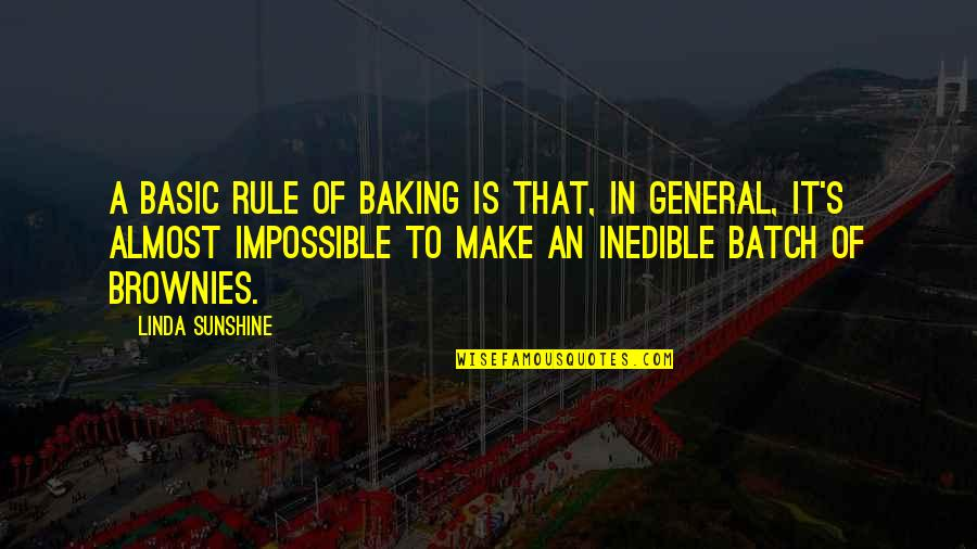 Almost Quotes By Linda Sunshine: A basic rule of baking is that, in
