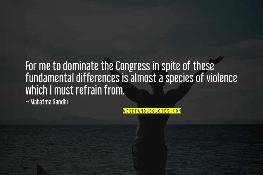 Almost Quotes By Mahatma Gandhi: For me to dominate the Congress in spite