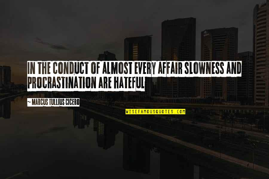 Almost Quotes By Marcus Tullius Cicero: In the conduct of almost every affair slowness