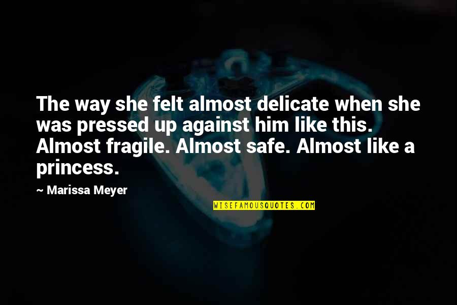 Almost Quotes By Marissa Meyer: The way she felt almost delicate when she