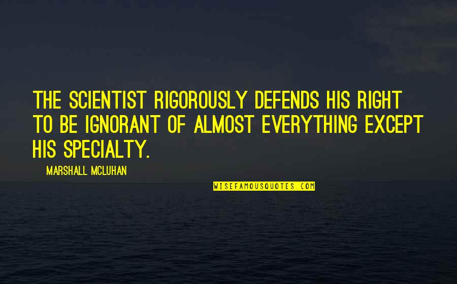 Almost Quotes By Marshall McLuhan: The scientist rigorously defends his right to be