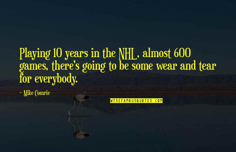 Almost Quotes By Mike Comrie: Playing 10 years in the NHL, almost 600