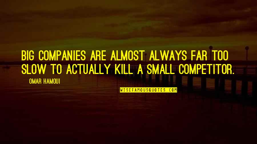 Almost Quotes By Omar Hamoui: Big companies are almost always far too slow