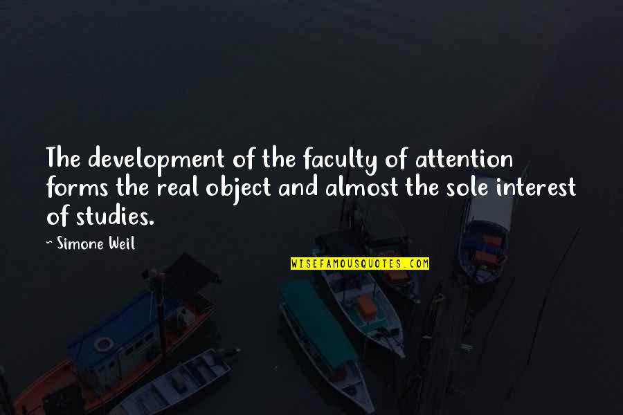 Almost Quotes By Simone Weil: The development of the faculty of attention forms