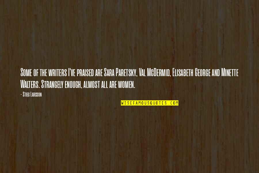 Almost Quotes By Stieg Larsson: Some of the writers I've praised are Sara