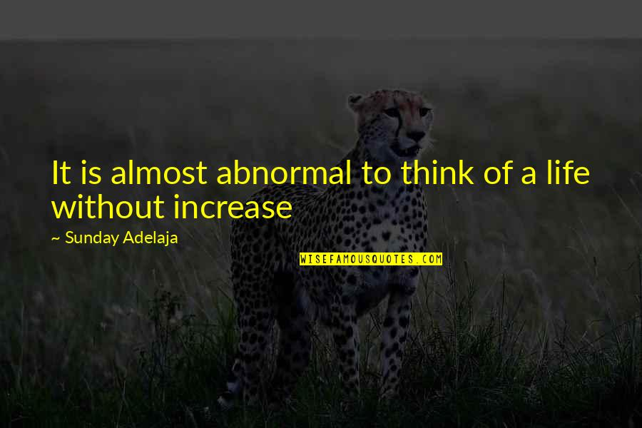 Almost Quotes By Sunday Adelaja: It is almost abnormal to think of a