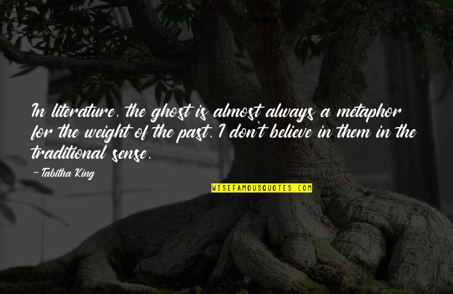 Almost Quotes By Tabitha King: In literature, the ghost is almost always a