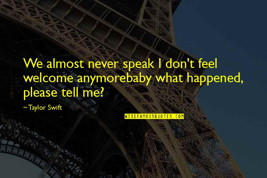Almost Quotes By Taylor Swift: We almost never speak I don't feel welcome