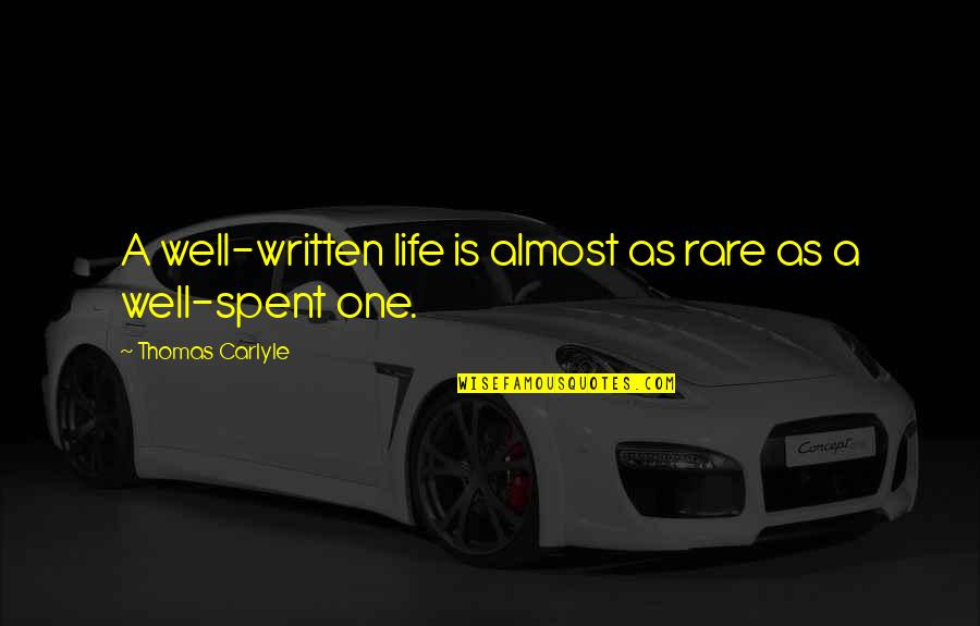 Almost Quotes By Thomas Carlyle: A well-written life is almost as rare as
