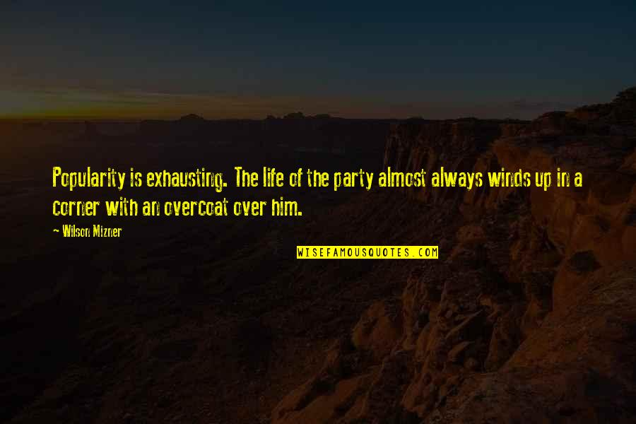 Almost Quotes By Wilson Mizner: Popularity is exhausting. The life of the party