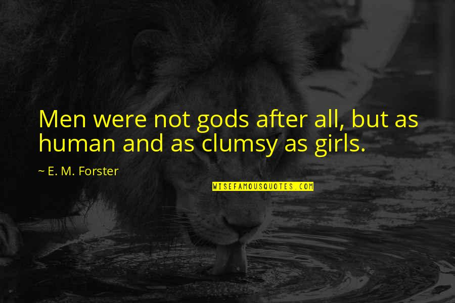 Almost Royal Quotes By E. M. Forster: Men were not gods after all, but as