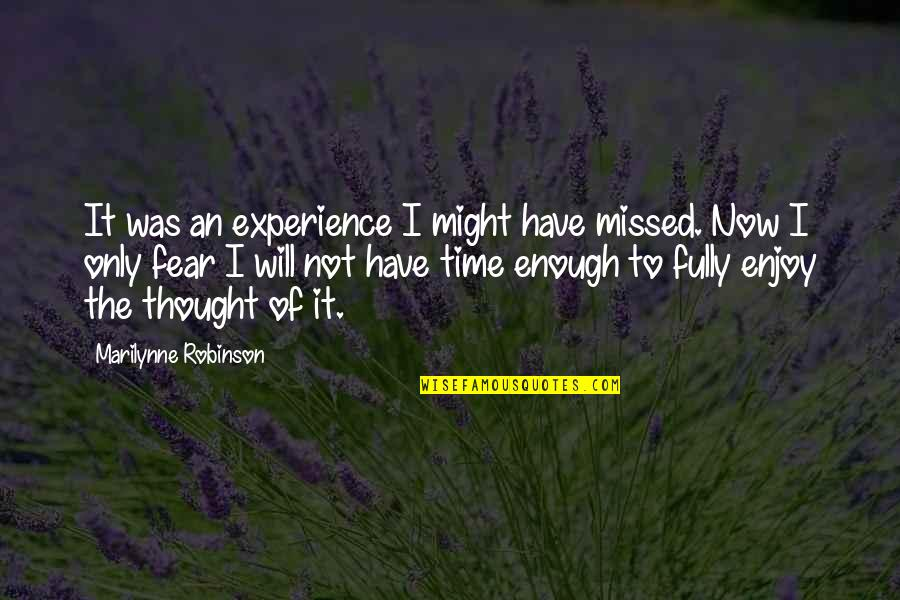 Almost Royal Quotes By Marilynne Robinson: It was an experience I might have missed.