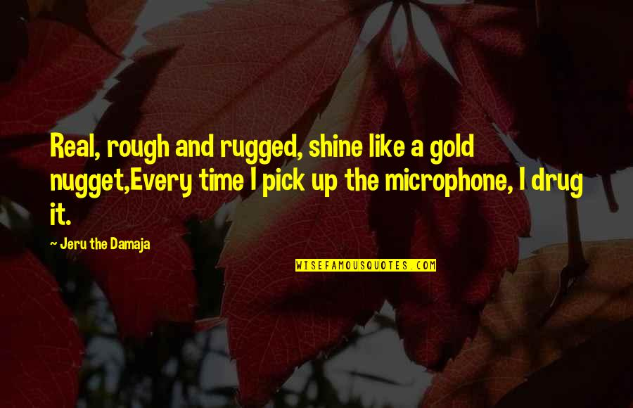 Aloe Vera Quotes By Jeru The Damaja: Real, rough and rugged, shine like a gold