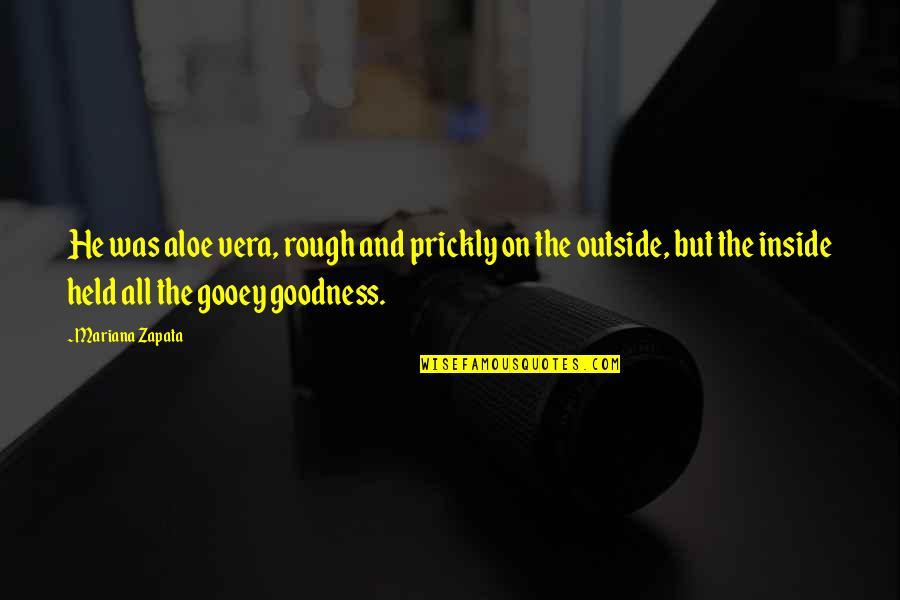 Aloe Vera Quotes By Mariana Zapata: He was aloe vera, rough and prickly on