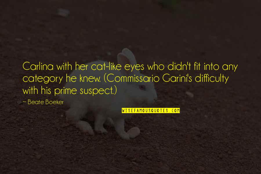 Alok Nath Funny Quotes By Beate Boeker: Carlina with her cat-like eyes who didn't fit