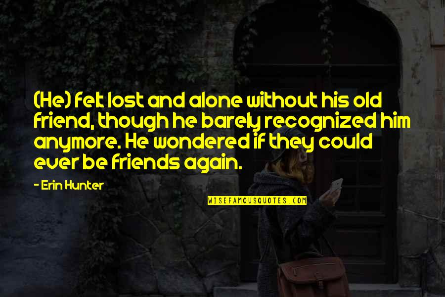 Alone Again Quotes By Erin Hunter: (He) felt lost and alone without his old