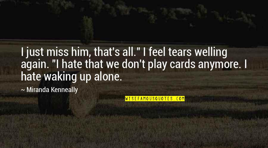 "Alone Again Quotes By Miranda Kenneally: I just miss him, that's all."" I feel"