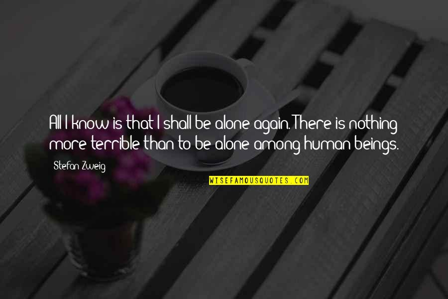 Alone Again Quotes By Stefan Zweig: All I know is that I shall be