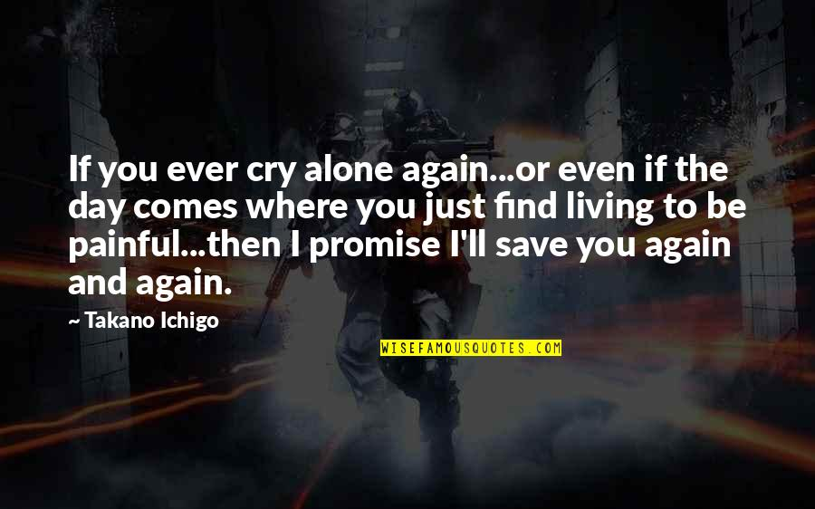 Alone Again Quotes By Takano Ichigo: If you ever cry alone again...or even if