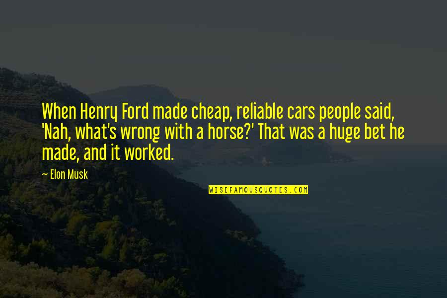 Alone In Beach Quotes By Elon Musk: When Henry Ford made cheap, reliable cars people