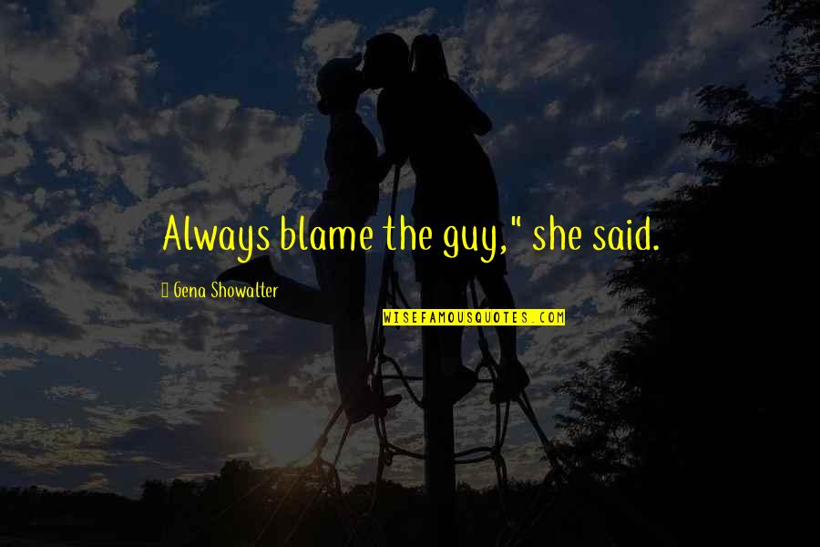 """Alone In Beach Quotes By Gena Showalter: Always blame the guy,"""" she said."""