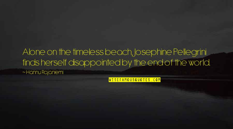 Alone In Beach Quotes By Hannu Rajaniemi: Alone on the timeless beach, Josephine Pellegrini finds