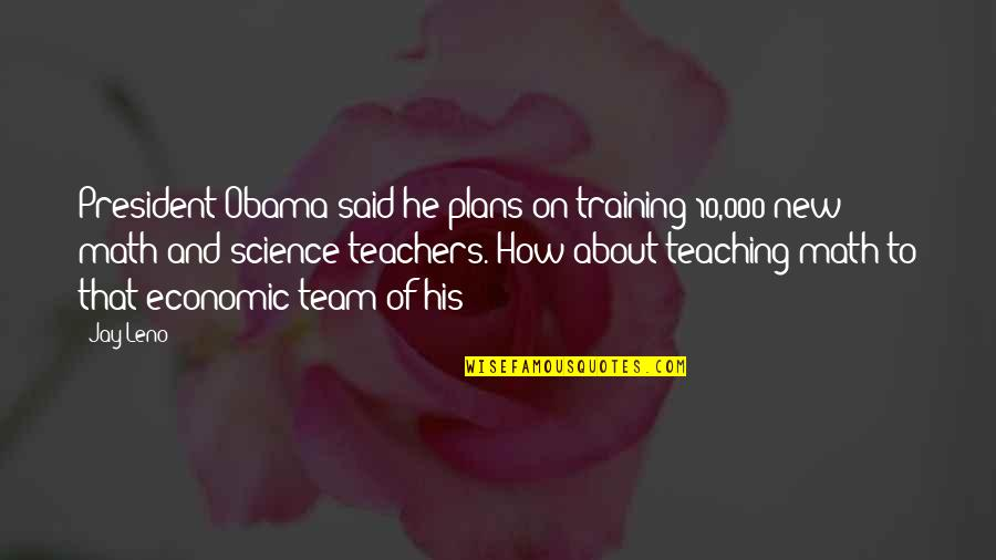 Alone In Beach Quotes By Jay Leno: President Obama said he plans on training 10,000