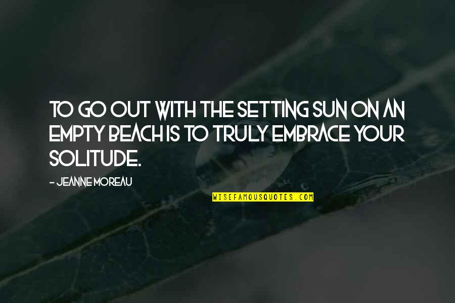 Alone In Beach Quotes By Jeanne Moreau: To go out with the setting sun on