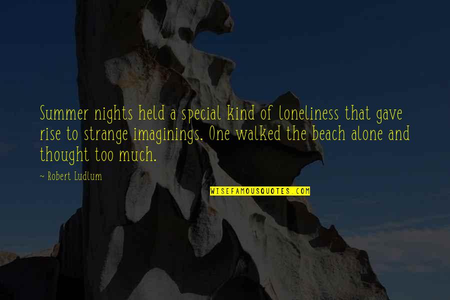 Alone In Beach Quotes By Robert Ludlum: Summer nights held a special kind of loneliness