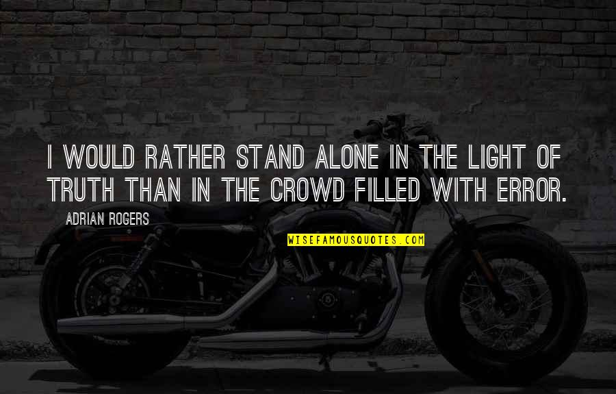 Alone In Crowd Quotes By Adrian Rogers: I would rather stand alone in the light