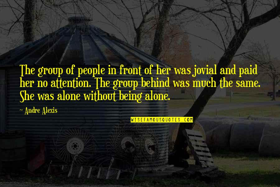 Alone In Crowd Quotes By Andre Alexis: The group of people in front of her