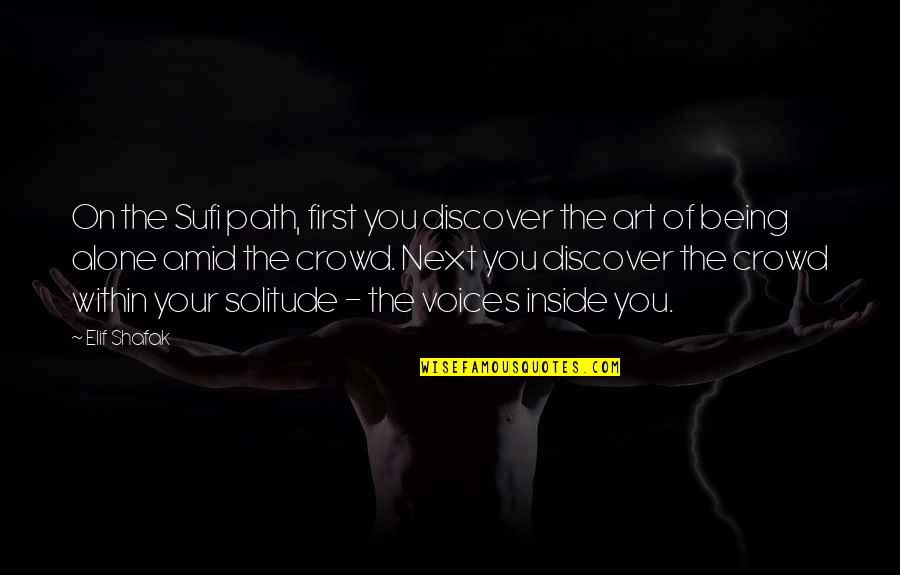 Alone In Crowd Quotes By Elif Shafak: On the Sufi path, first you discover the