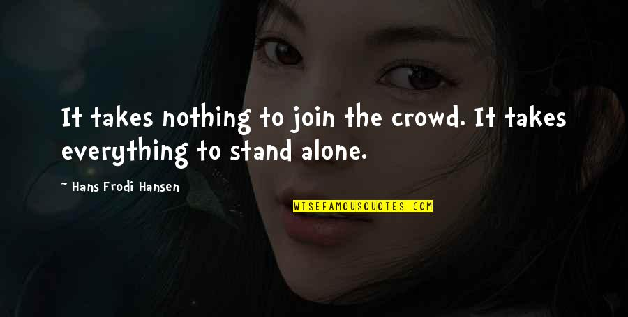 Alone In Crowd Quotes By Hans Frodi Hansen: It takes nothing to join the crowd. It