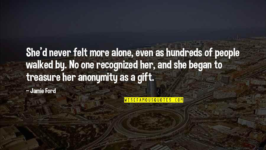 Alone In Crowd Quotes By Jamie Ford: She'd never felt more alone, even as hundreds