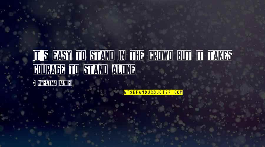 Alone In Crowd Quotes By Mahatma Gandhi: It's easy to stand in the crowd but