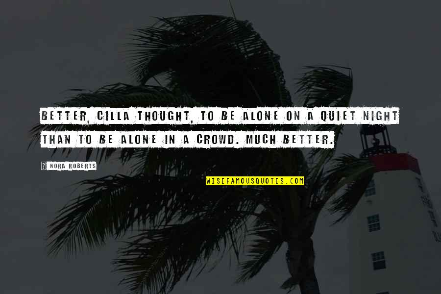 Alone In Crowd Quotes By Nora Roberts: Better, Cilla thought, to be alone on a