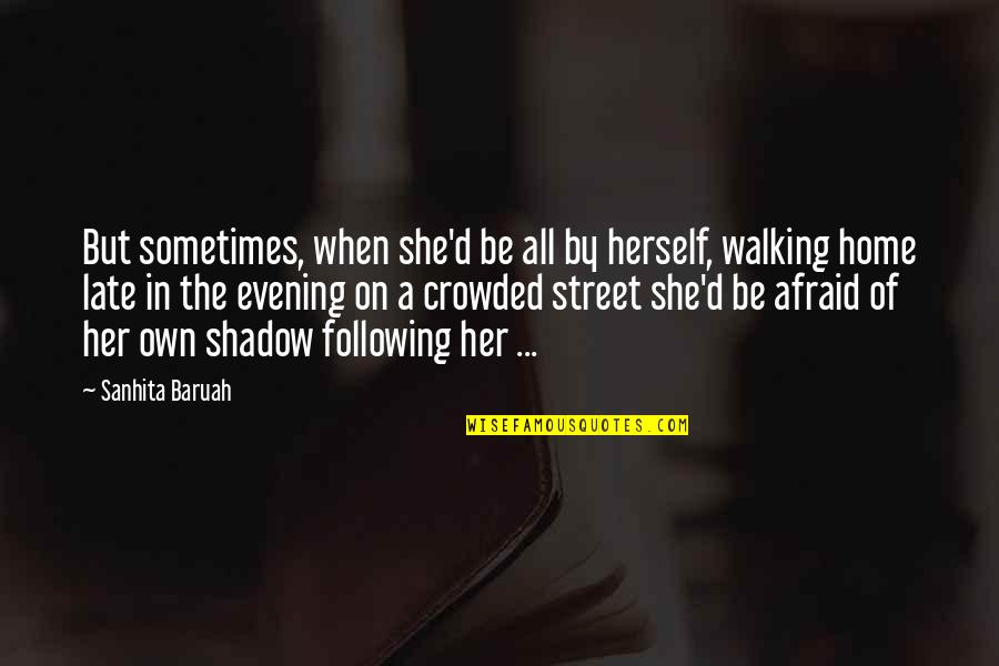 Alone In Crowd Quotes By Sanhita Baruah: But sometimes, when she'd be all by herself,